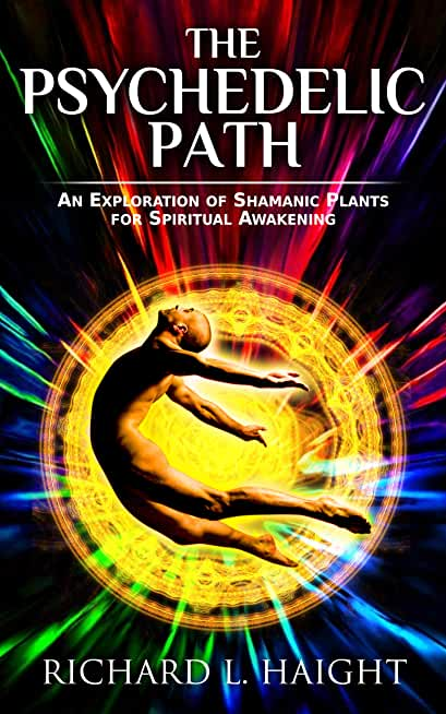 The Psychedelic Path: An Exploration of Shamanic Plants for Spiritual Awakening (English Edition)