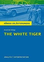 The White Tiger. Königs Erläuterungen.: Textanalyse und Interpretation mit ausführlicher Inhaltsangabe und Abituraufgaben ...