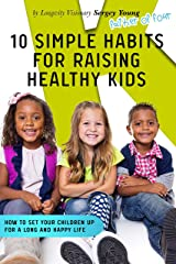 10 Simple Habits for Raising Healthy Kids: Ho to Set Your Children Up for a Long and Happy Life (English Edition) Format Kindle