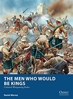 The Men Who Would Be Kings: Colonial Wargaming Rules (Osprey Wargames)