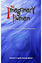 My Imaginary Human: Act I: The point in time or space at which something begins Kindle Edition