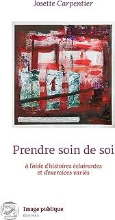 Prendre soin de soi à l'aide d'histoires éclairantes et d'exercices variés: 24 histoires pour un bien-être optimal ! (French Edition)