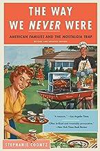 表紙: The Way We Never Were: American Families and the Nostalgia Trap (English Edition)   Stephanie Coontz