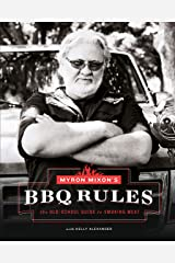 Myron Mixon's BBQ Rules: The Old-School Guide to Smoking Meat Kindle Edition