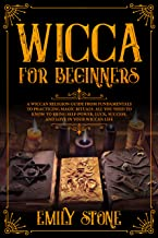 Wicca for Beginners: A Wiccan Religion Guide from Fundamentals to Practicing Magic Rituals. All You Need to Know to Bring Self-Power, Luck, Success, and Love in Your Wiccan Life