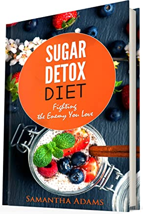Sugar Detox Diet: Ultimate 30-Day Meal Plan to Restore Your Health with Delicious Sugar Free Recipes (English Edition)