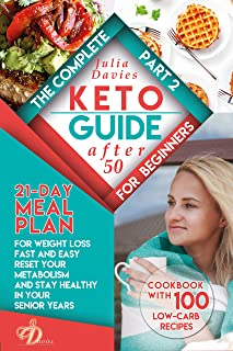 The Complete Keto Guide for Beginners after 50: 21-Day Meal Plan for Weight Loss Fast and Easy, Reset Your Metabolism and ...