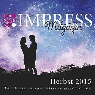 Impress Magazin Herbst 2015 (Oktober-Dezember.): Tauch ein in romantische Geschichten (Impress Magazine) (German Edition)
