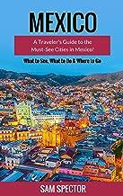 Mexico: A Traveler's Guide to the Must-See Cities in Mexico! (Mexico City, Cancun, Cozumel, Mazatlan, Puerto Vallarta, Guanajuato, San Miguel de Allende, Oaxaca, Merida, Tulum, Mexico)