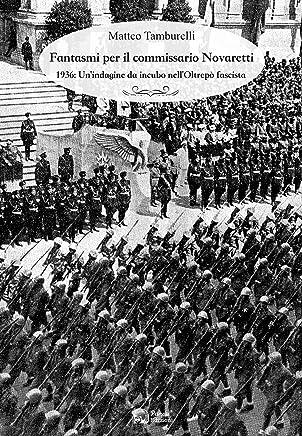 Fantasmi per il commissario Novaretti: 1936: Unindagine da incubo nellOltrepò fascista