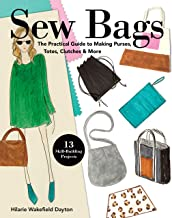 Sew Bags: The Practical Guide to Making Purses, Totes, Clutches & More; 13 Skill-Building Projects