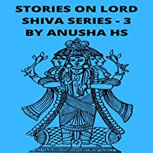 Stories on Lord Shiva Series-3: From Various Sources of Shiva Purana