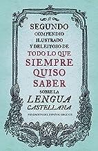 Segundo compendio ilustrado y deleitoso de todo lo que siempre quiso saber sobre la lengua castellana (Lengua y Comunicación)