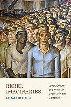 Rebel Imaginaries: Labor, Culture, and Politics in Depression-Era California