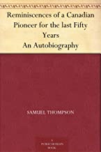 Reminiscences of a Canadian Pioneer for the last Fifty Years An Autobiography
