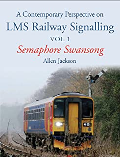 Contemporary Perspective on LMS Railway Signalling Vol 1: Semaphore Swansong (English Edition)