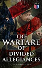 The Warfare of Divided Allegiances: Civil War Collection: 40+ Novels & Stories of Civil War, Including the Rhodes History ...