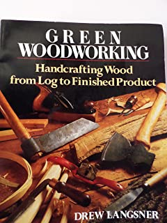 Green Woodworking: Handcrafting Wood from Log to Finished Product