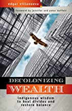 Decolonizing Wealth: Indigenous Wisdom to Heal Divides and Restore Balance PDF