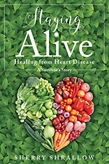 Staying ALive: Healing from Heart Disease  - A Survivor's Story
