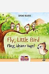 Fly, Little Bird! - Flieg, kleiner Vogel!: Bilingual Children's Picture Book in English-German (Kids Learn German 1) Kindle Edition