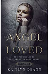 The Angel He Loved (The Chronicles of the Forgotten Countrymen Book 3) Kindle Edition