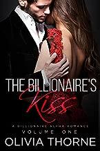 THE BILLIONAIRE'S KISS Volume One: (A Billionaire Alpha Romance)