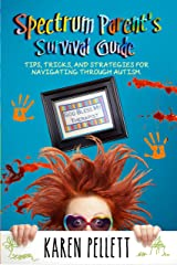 Spectrum Parent's Survival Guide: Tips, Tricks, and Strategies for Navigating Through Autism Kindle Edition