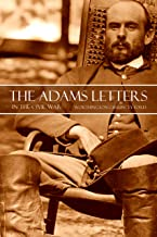The Adams Letters During the Civil War (Annotated)