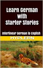 Learn German with Starter Stories: Interlinear German to English (Learn German with Interlinear Stories for Beginners and Advanced Readers Book 2)