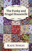 The Funky and Frugal Housewife: Making a Good Family Life on Very Little