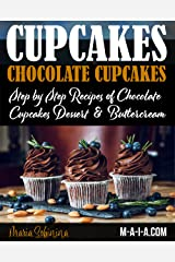 Cupcakes: Chocolate Cupcakes. Step by Step Recipes of Chocolate Cupcake Desserts & Buttercream (Dessert Baking Book 5) Kindle Edition