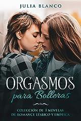 Orgasmos para Bolleras: Colección de 3 Novelas de Romance Lésbico y Erótica Versión Kindle