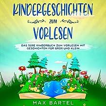 Kindergeschichten zum Vorlesen: Das süße Kinderbuch zum Vorlesen mit Geschichten für Groß und Klein