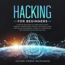 Hacking for Beginners: A Step-by-Step Guide to Learn How to Hack Websites, Smartphones, Wireless Networks, Work with Socia...