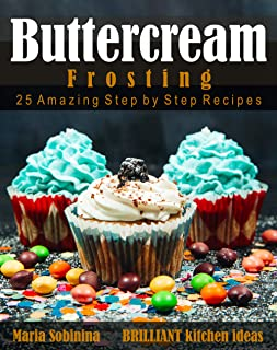 Best Buttercream Frosting: 25 Amazing Step by Step Recipes (Cookbook: Cake Decorating Book 2) (English Edition)
