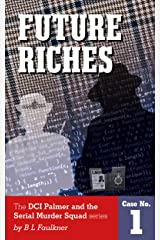 Future Riches: A Detective Chief Superintendent Palmer Serial Crime Squad novel. (DCS Palmer and the Serial Murder Squad Book 1) Kindle Edition