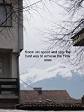 Snow, Ski, Speed and SPA the best way to achieve the Flow state.