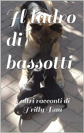 Il ladro di bassotti e altri racconti di Trilly Bau (I Raccontrilly Vol. 2)