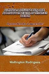APRENDA A ESTUDAR PARA SER APROVADO EM ESCOLAS TÉCNICAS E ENEM: Aprendendo a Aprender eBook Kindle