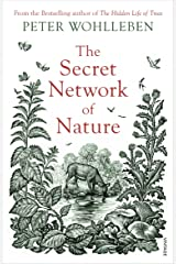 The Secret Network of Nature: The Delicate Balance of All Living Things Kindle Edition