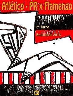 Atlético-PR x Flamengo: Brasileirão 2016/2º Turno (Campanha do Clube de Regatas do Flamengo no Campeonato Brasileiro 2016 Série A Livro 38) (Portuguese Edition)
