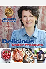 Delicious Under Pressure: Over 100 Pressure Cooker and Instant Pot ™ Recipes (The Blue Jean Chef) Kindle Edition