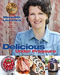 Delicious Under Pressure: Over 100 Pressure Cooker and Instant Pot ™ Recipes (The Blue Jean Chef) (English Edition)