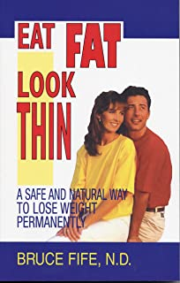 Eat Fat, Look Thin: A Safe and Natural Way to Lose Weight Permanently, Second Edition (English Edition)