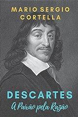 Descartes: A Paixão pela Razão eBook Kindle