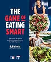 The Game of Eating Smart: Nourishing Recipes for Peak Performance Inspired by MLB Superstars: A Cookbook