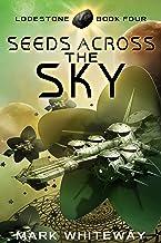 Lodestone Book Four: Seeds Across the Sky: Sci-Fi Adventure (English Edition)