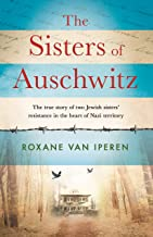 The Sisters of Auschwitz: The true story of two Jewish sisters' resistance in the heart of Nazi territory (English Edition)