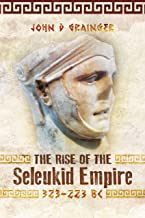 The Rise of the Seleukid Empire (323–223 BC): Seleukos I to Seleukos III